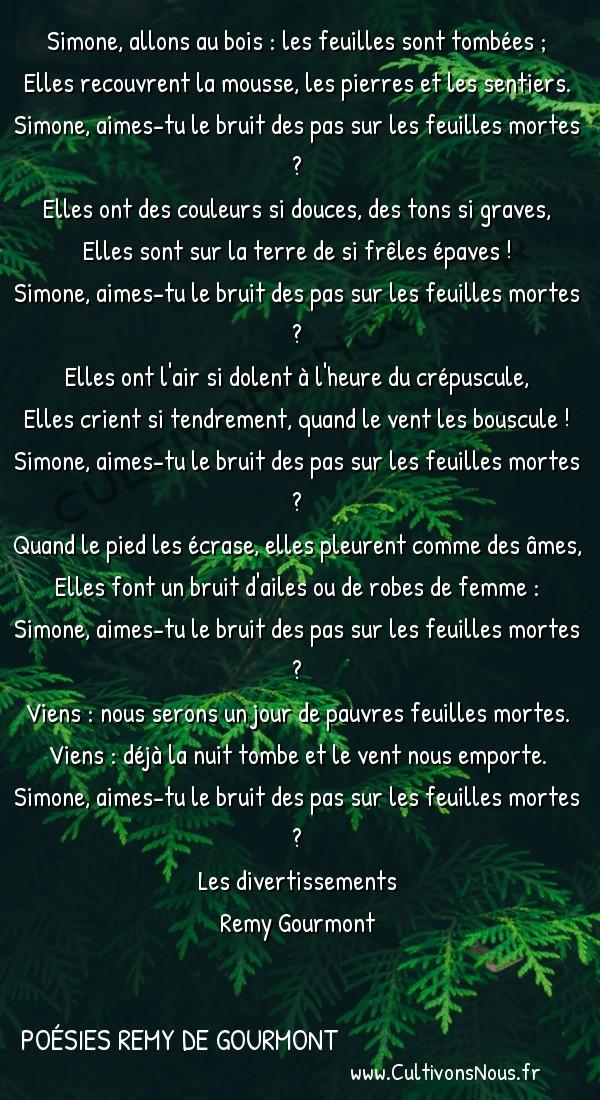 Poésies Remy de Gourmont - Les divertissements - Les feuilles mortes -  Simone, allons au bois : les feuilles sont tombées ; Elles recouvrent la mousse, les pierres et les sentiers.