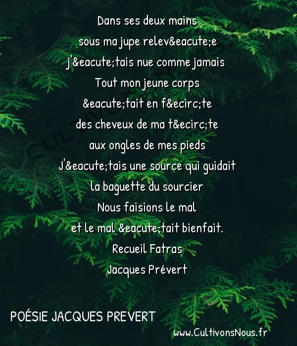 Poésie Jacques Prevert - Fatras - Dans ses deux mains -  Dans ses deux mains sous ma jupe relevée