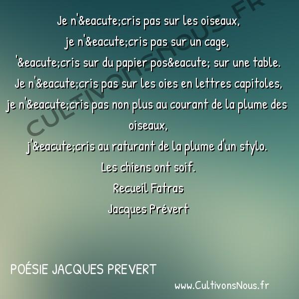 Poésie Jacques Prevert - Fatras - Je n'écris pas sur les oiseaux -  Je n'écris pas sur les oiseaux, je n'écris pas sur un cage,