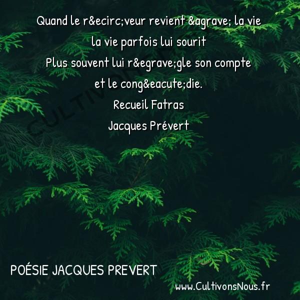 Poésie Jacques Prevert - Fatras - Quand le rêveur revient à la vie -  Quand le rêveur revient à la vie la vie parfois lui sourit