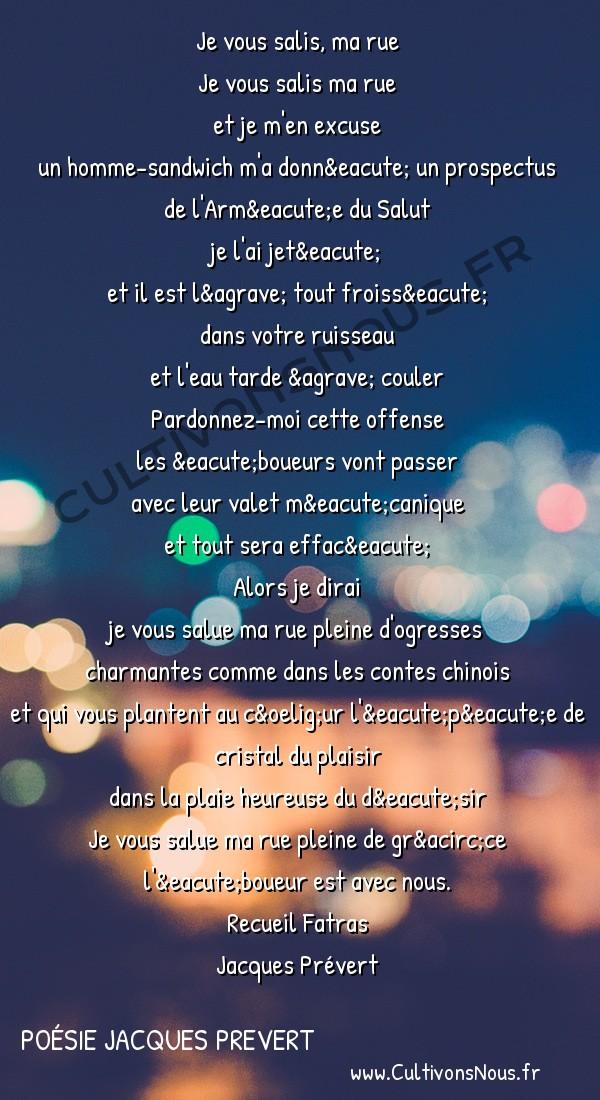 Poésie Jacques Prevert - Fatras - Je vous salis ma rue -  Je vous salis, ma rue Je vous salis ma rue