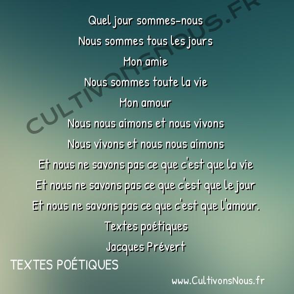 Poésie Jacques Prevert - Textes poétiques - Quel jour sommes-nous -  Quel jour sommes-nous Nous sommes tous les jours