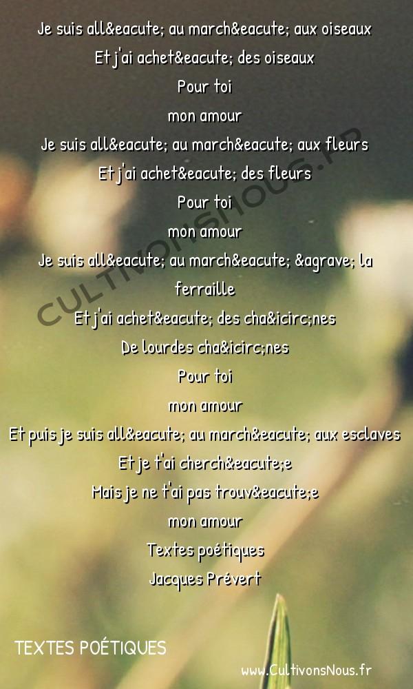 Poésie Jacques Prevert - Textes poétiques - Pour toi mon amour -  Je suis allé au marché aux oiseaux Et j'ai acheté des oiseaux