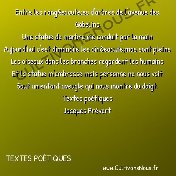 Poésie Jacques Prevert - Textes poétiques - Dimanche -  Entre les rangées d'arbres de l'avenue des Gobelins Une statue de marbre me conduit par la main