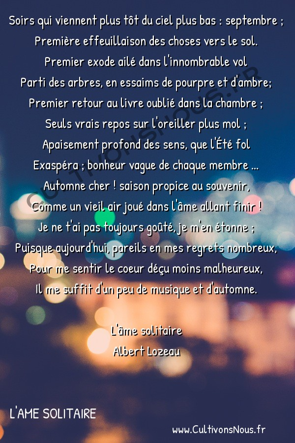Poésie Albert lozeau - L'ame solitaire - septembre -  Soirs qui viennent plus tôt du ciel plus bas : septembre ; Première effeuillaison des choses vers le sol.