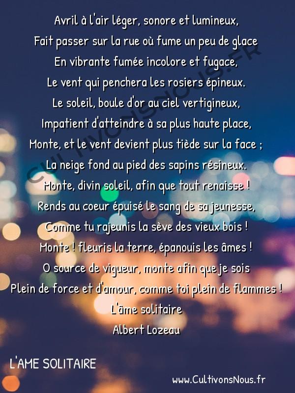 Poésie Albert lozeau - L'ame solitaire - Au soleil -  Avril à l'air léger, sonore et lumineux, Fait passer sur la rue où fume un peu de glace