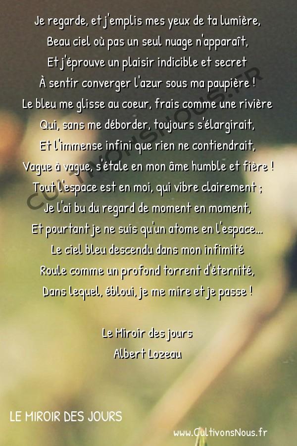 Poésie Albert lozeau - Le Miroir Des Jours - Lumière -  Je regarde, et j'emplis mes yeux de ta lumière, Beau ciel où pas un seul nuage n'apparaît,