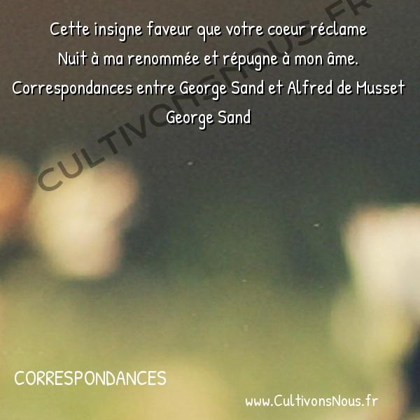 Poésie George Sand - Correspondances - De George Sand à Alfred de Musset. -  Cette insigne faveur que votre coeur réclame Nuit à ma renommée et répugne à mon âme.
