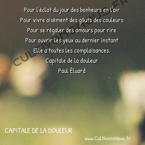 Poésie Paul Eluard - Capitale de la douleur - Suite -  Pour l'éclat du jour des bonheurs en l'air Pour vivre aisément des gôuts des couleurs
