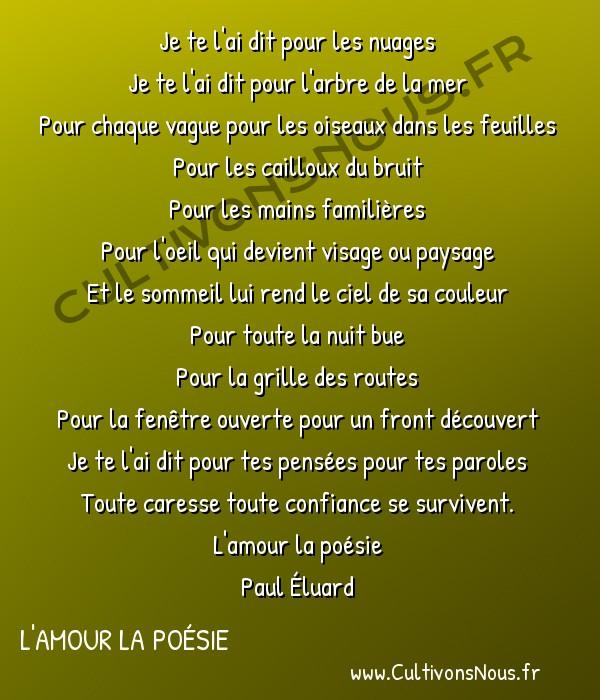 Poésie Paul Eluard - L'amour la poésie - Je te l'ai dit… -  Je te l'ai dit pour les nuages Je te l'ai dit pour l'arbre de la mer