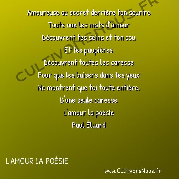 Poésie Paul Eluard - L'amour la poésie - Amoureuse au secret -  Amoureuse au secret derrière ton sourire Toute nue les mots d'amour