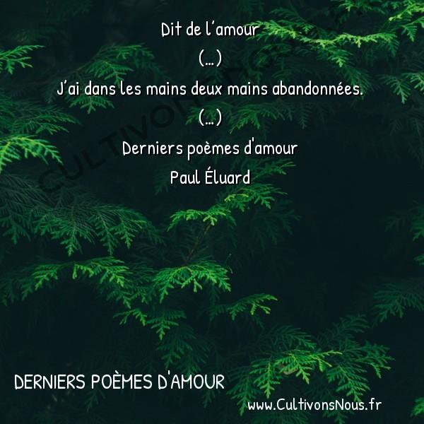 Poésie Paul Eluard - Derniers poèmes d'amour - Dit de l'amour -  Dit de l'amour (…)