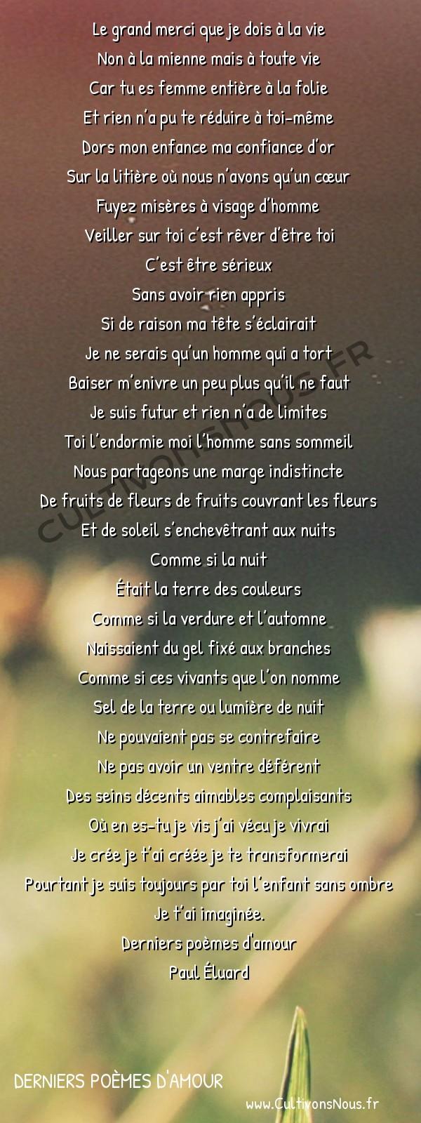 Poésie Paul Eluard - Derniers poèmes d'amour - Je t'ai imaginée -  Le grand merci que je dois à la vie Non à la mienne mais à toute vie