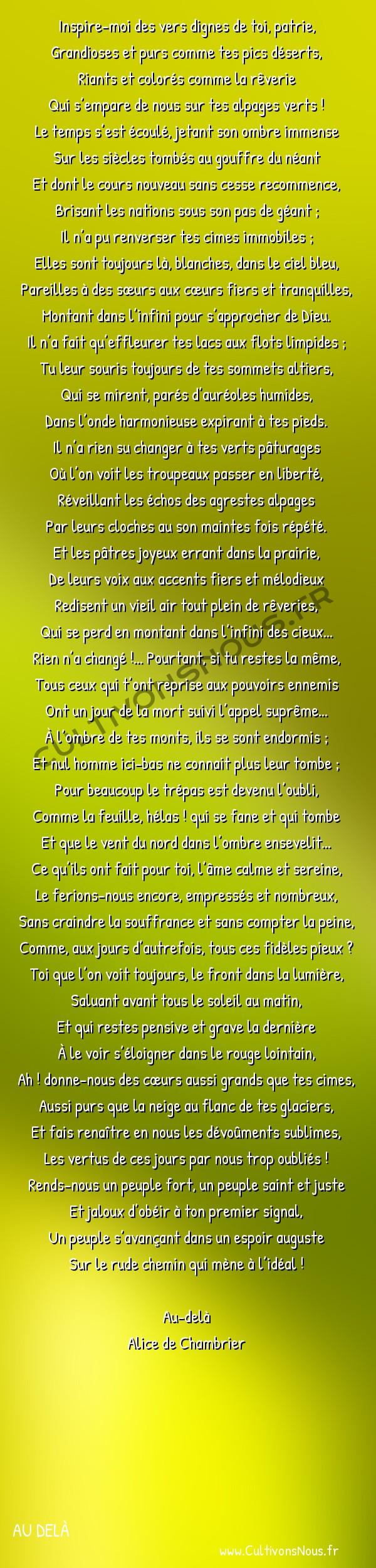 Poésie Alice de Chambrier - Au delà - À l'Helvétie -  Inspire-moi des vers dignes de toi, patrie, Grandioses et purs comme tes pics déserts,