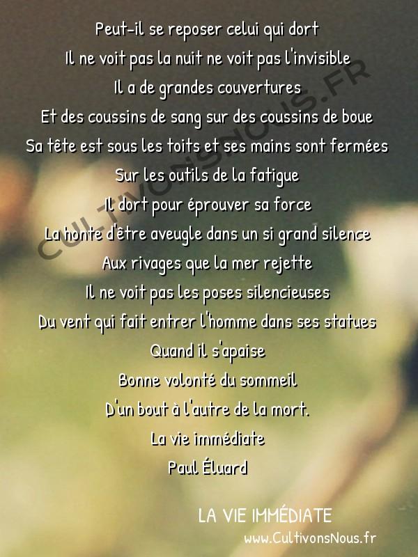Poésie Paul Eluard - La vie immédiate - Peut-il se reposer -  Peut-il se reposer celui qui dort Il ne voit pas la nuit ne voit pas l'invisible