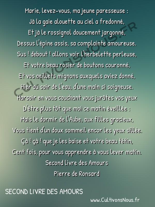 Poésie Pierre de Ronsard - Second livre des Amours - Marie levez-vous ma jeune paresseuse -  Marie, levez-vous, ma jeune paresseuse : Jà la gaie alouette au ciel a fredonné,