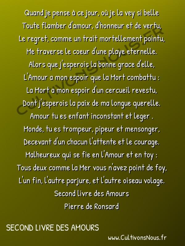 Poésie Pierre de Ronsard - Second livre des Amours - Quand je pense à ce jour où je la vey si belle -  Quand je pense à ce jour, où je la vey si belle Toute flamber d'amour, d'honneur et de vertu,