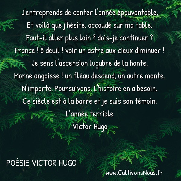 Poésie Victor Hugo - L'année terrible - Prologue -  J'entreprends de conter l'année épouvantable, Et voilà que j'hésite, accoudé sur ma table.