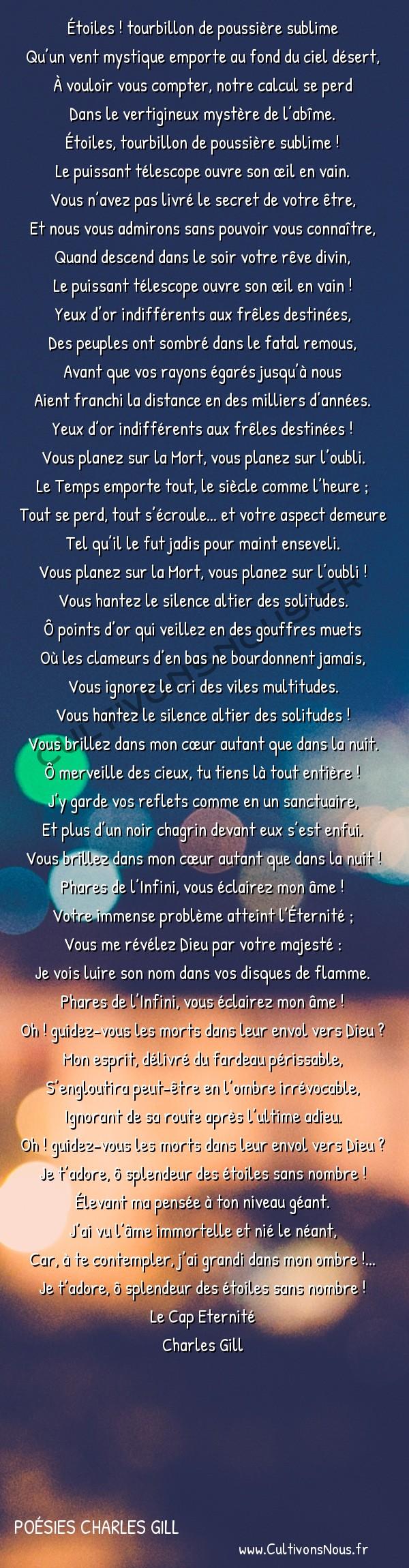 Poésies Charles Gill - Le Cap Éternité - Stances aux étoiles -  Étoiles ! tourbillon de poussière sublime Qu'un vent mystique emporte au fond du ciel désert,