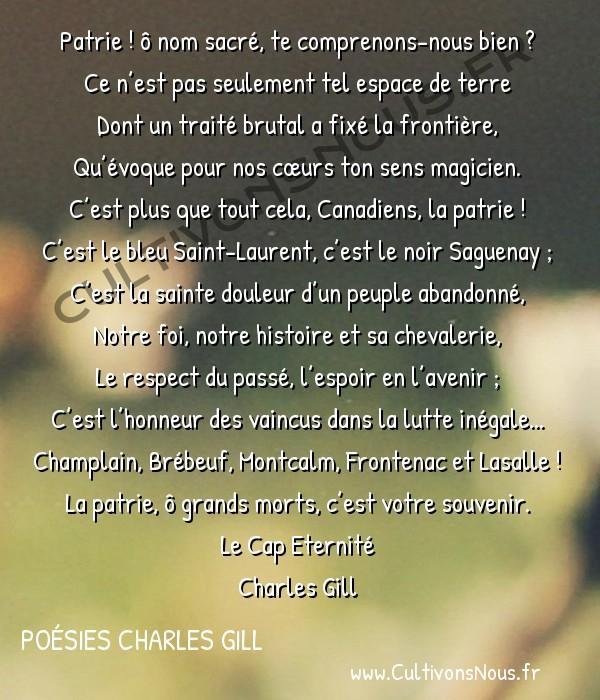 Poésies Charles Gill - Le Cap Éternité - Patrie -  Patrie ! ô nom sacré, te comprenons-nous bien ? Ce n'est pas seulement tel espace de terre