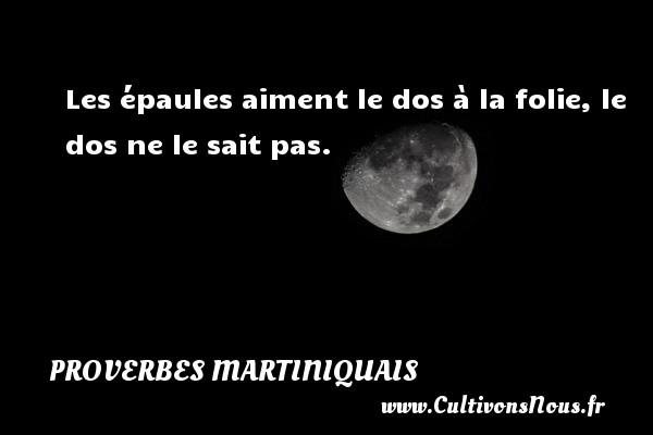 Proverbes martiniquais - Les épaules aiment le dos à la folie, le dos ne le sait pas. Un Proverbe martiniquais PROVERBES MARTINIQUAIS