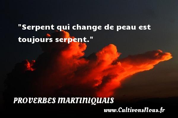 Serpent qui change de peau est toujours serpent. Un Proverbe martiniquais PROVERBES MARTINIQUAIS
