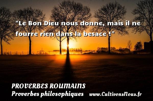 Le Bon Dieu nous donne, mais il ne fourre rien dans la besace ! Un Proverbe roumain PROVERBES ROUMAINS - Proverbes philosophiques