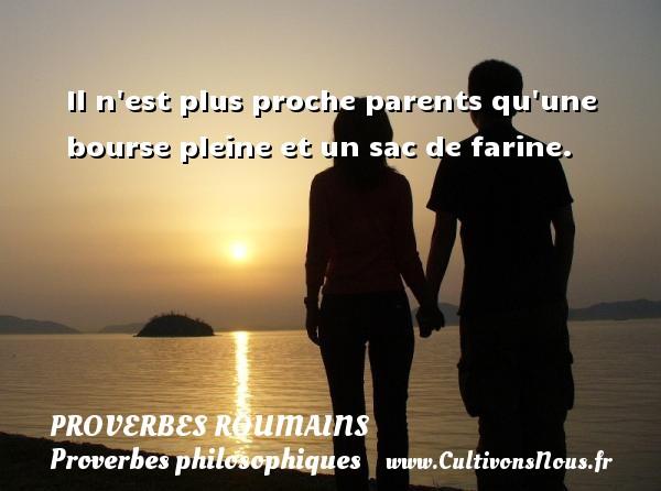 Proverbes roumains - Proverbes philosophiques - Il n est plus proche parents qu une bourse pleine et un sac de farine. Un Proverbe roumain PROVERBES ROUMAINS