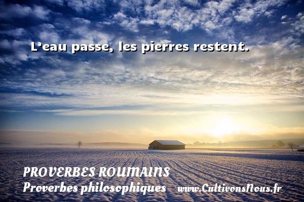L'eau passe, les pierres restent. Un Proverbe roumain PROVERBES ROUMAINS - Proverbes philosophiques