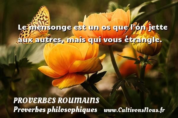 Proverbes roumains - Proverbes philosophiques - Le mensonge est un os que l on jette aux autres, mais qui vous étrangle. Un Proverbe roumain PROVERBES ROUMAINS