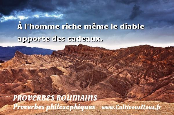 Proverbes roumains - Proverbes philosophiques - À l homme riche même le diable apporte des cadeaux. Un Proverbe roumain PROVERBES ROUMAINS