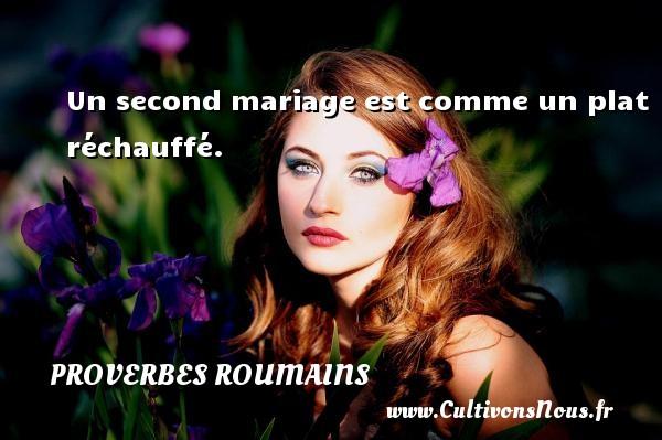 Proverbes roumains - Un second mariage est comme un plat réchauffé. Un Proverbe roumain PROVERBES ROUMAINS