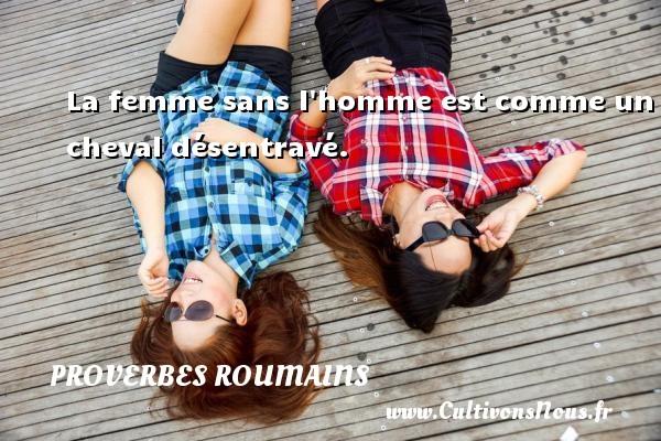 La femme sans l homme est comme un cheval désentravé. Un Proverbe roumain PROVERBES ROUMAINS