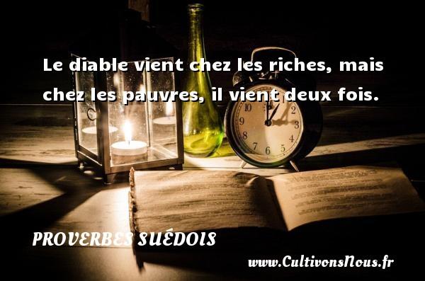 Proverbes suédois - Le diable vient chez les riches, mais chez les pauvres, il vient deux fois. Un proverbe suédois PROVERBES SUÉDOIS