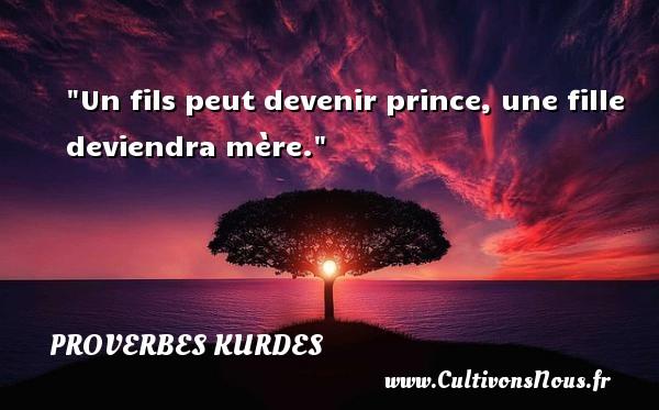 Un fils peut devenir prince, une fille deviendra mère. Un proverbe kurde PROVERBES KURDES