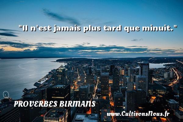 Il n est jamais plus tard que minuit. Un proverbe birman PROVERBES BIRMANS