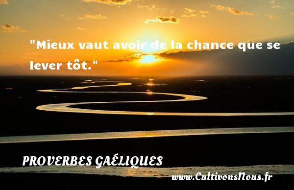 Proverbes gaéliques - Proverbe chance - Mieux vaut avoir de la chance que se lever tôt. Un proverbe gaélique PROVERBES GAÉLIQUES