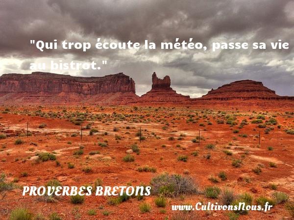 Proverbes bretons - Qui trop écoute la météo, passe sa vie au bistrot. Un proverbe breton PROVERBES BRETONS
