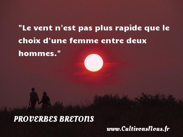 Le vent n est pas plus rapide que le choix d une femme entre deux hommes. Un proverbe breton PROVERBES BRETONS