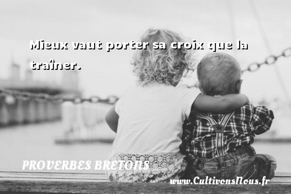 Proverbes bretons - Mieux vaut porter sa croix que la traîner. Un proverbe breton PROVERBES BRETONS