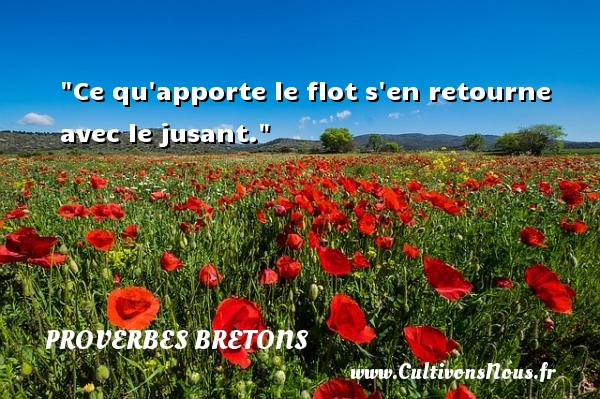 Proverbes bretons - Ce qu apporte le flot s en retourne avec le jusant. Un proverbe breton PROVERBES BRETONS