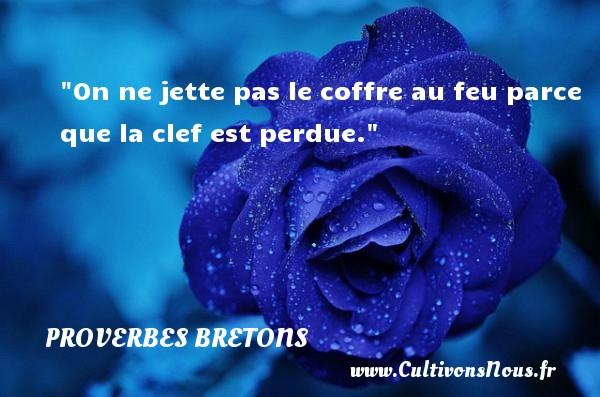 Proverbes bretons - On ne jette pas le coffre au feu parce que la clef est perdue. Un proverbe breton PROVERBES BRETONS