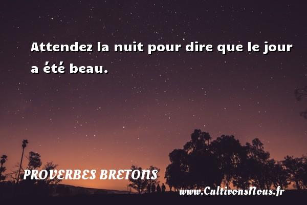 Proverbes bretons - Attendez la nuit pour dire que le jour a été beau. Un proverbe breton PROVERBES BRETONS