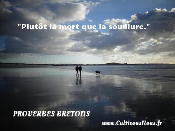 Proverbes bretons - Plutôt la mort que la souillure. Un proverbe breton PROVERBES BRETONS