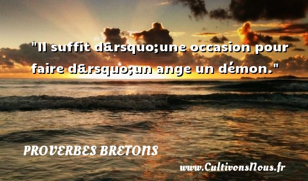 Il suffit d'une occasion pour faire d'un ange un démon. Un proverbe breton PROVERBES BRETONS - Proverbes bretons