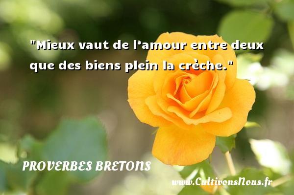 Proverbes bretons - Mieux vaut de l'amour entre deux que des biens plein la crèche. Un proverbe breton PROVERBES BRETONS