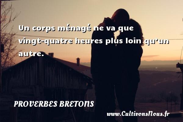 Proverbes bretons - Un corps ménagé ne va que vingt-quatre heures plus loin qu'un autre. Un proverbe breton PROVERBES BRETONS