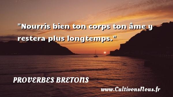 Nourris bien ton corps ton âme y restera plus longtemps. Un proverbe breton PROVERBES BRETONS - Proverbes bretons