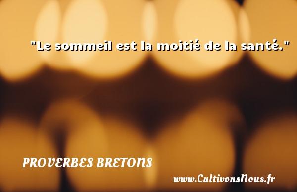 Le sommeil est la moitié de la santé. Un proverbe breton PROVERBES BRETONS - Proverbe santé