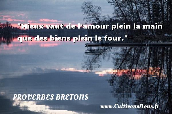 Proverbes bretons - Mieux vaut de l'amour plein la main que des biens plein le four. Un proverbe breton PROVERBES BRETONS